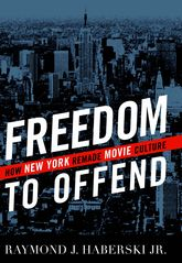 Freedom to OffendHow New York Remade Movie Culture