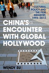 "China's Encounter with Global Hollywood""Cultural Policy and the Film Industry, 1994-2013"""
