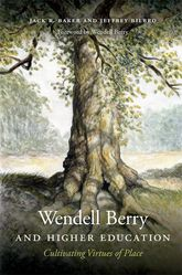 Wendell Berry and Higher EducationCultivating Virtues of Place