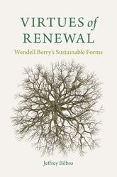Virtues of RenewalWendell Berry's Sustainable Forms